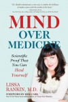 Mind Over Medicine: Scientific Proof That You Can Heal Yourself - Lissa Rankin