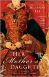 Her Mother's Daughter: A Novel of Queen Mary Tudor - Julianne Lee