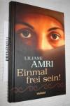 Einmal frei sein! Meine 32 Jahre in einem islamischen Dorf. - Liliane Amri