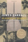 An American Requiem: God, My Father & the War That Came Between Us - James Carroll