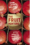 The Fruit Hunters: A Story of Nature, Adventure, Commerce and Obsession - Adam Gollner
