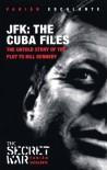 JFK: The Cuba Files: The Untold Story of the Plot to Kill Kennedy (Secret War S.) - Fabian Escalante