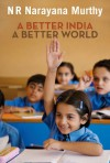 A Better India: A Better World - N.R. Narayana Murthy