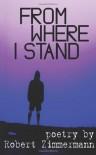 From Where I Stand - Robert   Zimmermann