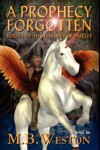 A Prophecy Forgotten - M.B. Weston