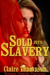 Sold into Slavery - Claire Thompson
