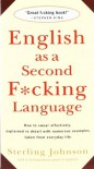 English as a Second Fucking Language: How to Swear Effectively, Explained in Detail With Numerous Examples Taken from Everyday Life - Sterling Johnson