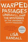 Warped Passages: Unraveling the Mysteries of the Universe's Hidden Dimensions -