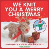We Knit You a Merry Christmas: 20 Patterns for Festive Handmade Gifts - Debbie Harrold