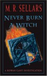 Never Burn a Witch: A Rowan Gant Investigation - M. R. Sellars