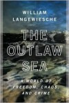 The Outlaw Sea: A World of Freedom, Chaos, and Crime - William Langewiesche
