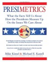 Presimetrics: What the Facts Tell Us About How the Presidents Measure Up On the Issues We Care About - Mike Kimel, Nigel Holmes, Michael E. Kanell