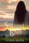 Severed Knot - Cryssa Bazos