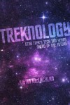 Treknology: Star Trek's Tech 300 Years Ahead of the Future - Justin McLachlan