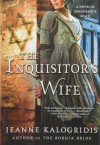 The Inquisitor's Wife: A Novel of Renaissance Spain - Jeanne Kalogridis