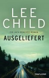Ausgeliefert: Ein Jack-Reacher-Roman (Die-Jack-Reacher-Romane 2) - Lee Child, Heinz Zwack