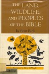 Land, Wildlife and People of the Bible - Peter Farb