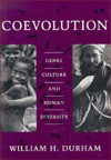 Coevolution: Genes, Culture, and Human Diversity - William H. Durham