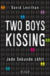 Two Boys Kissing - Jede Sekunde zählt - David Levithan, Martina Tichy