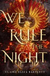 We Rule the Night - Claire Eliza Bartlett