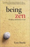 Being Zen: Bringing Meditation to Life - Ezra Bayda