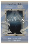 Hauntings: Dispelling the Ghosts Who Run Our Lives - James Hollis