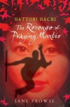 Hattori Hachi: The Revenge of Praying Mantis - Jane Prowse