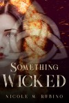Something Wicked - Nicole M Rubino