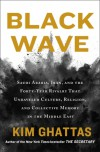 BLACK WAVE: Saudi Arabia, Iran, and the Forty-Year Rivalry That Unraveled Culture, Religion, and Collective Memory in the Middle East - Kim Ghattas