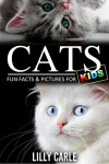 Cats: Fun Facts & Pictures For Kids - Lilly Carle