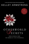 Otherworld Secrets: More Thrilling Otherworld Tales - Kelley Armstrong