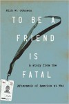 To Be a Friend Is Fatal: The Fight to Save the Iraqis America Left Behind -