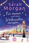 Für immer und einen Weihnachtsmorgen - Sarah Morgan, Judith Heisig