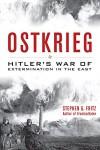 Ostkrieg: Hitler's War of Extermination in the East - Stephen Fritz