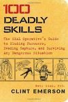 100 Deadly Skills: The SEAL Operative's Guide to Eluding Pursuers, Evading Capture, and Surviving Any Dangerous Situation - Clint Emerson