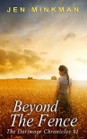 Beyond The Fence (The Dartmoor Chronicles Book 1) - Jen Minkman