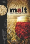 Malt: A Practical Guide from Field to Brewhouse (Brewing Elements) - John Mallett