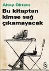 Bu Kitaptan Kimse Sağ Çıkamayacak - Altay Öktem