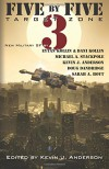 Five by Five 3: Target Zone: All New Military SF (Volume 3) - Kevin J. Anderson, Michael A. Stackpole, Sarah A. Hoyt, Doug Dandridge, Eytan Kollin, Dani Kollin, Kevin J. Anderson