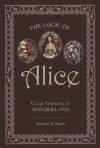 The Logic of Alice: Clear Thinking in Wonderland - Bernard M. Patten