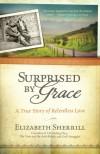 Surprised by Grace: A True Story of Relentless Love - Elizabeth Sherrill