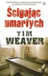 Ścigając umarłych - Tim Weaver