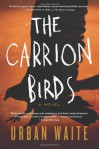 The Carrion Birds: A Novel - Urban Waite