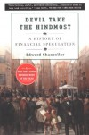 Devil Take the Hindmost:  A History of Financial Speculation - Edward Chancellor