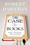 The Case for Books: Past, Present, and Future - Robert Darnton