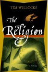 The Religion: A Novel - Tim Willocks
