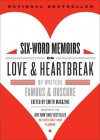 Six-Word Memoirs on Love and Heartbreak: by Writers Famous and Obscure - Larry Smith;Rachel Fershleiser