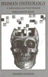 Human Osteology: A Laboratory and Field Manual (Missouri Archaeological Society, Special Publications, No. 2) - William M. Bass