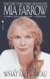 What Falls Away: A Memoir - Mia Farrow