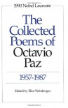 The Collected Poems, 1957-1987 - Octavio Paz, Eliot Weinberger, Elizabeth Bishop